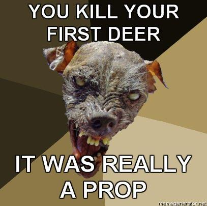 Ugly-Dog-YOU-KILL-YOUR-FIRST-DEER-IT-WAS-REALLY-A-PROP.jpg