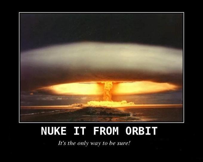 nuke_it_from_orbit.jpg