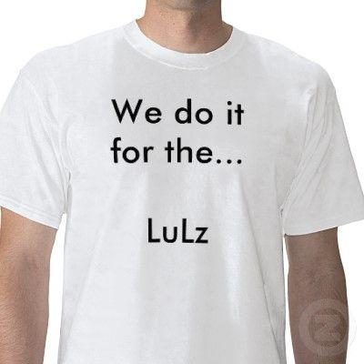 we_do_it_for_the_lulz_tshirt-p235454159804425765trlf_400.jpg