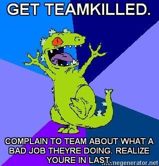 RageQuit-Reptar-GET-TEAMKILLED-COMPLAIN-TO-TEAM-ABOUT-WHAT-A-BAD-JOB-THEYRE-DOING-REALIZE-YOURE-IN-L.jpg