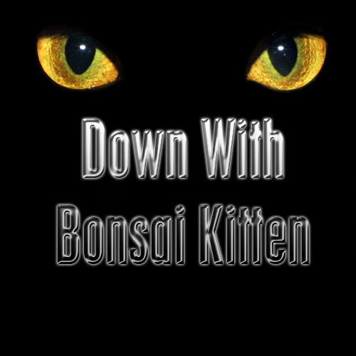 DOWN_WITH_BONSAI_KITTEN_by_CausticIdaeus.jpg