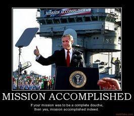 mission-accomplished-bush-mission-accomplished-douche-demotivational-poster-1218085722.jpg