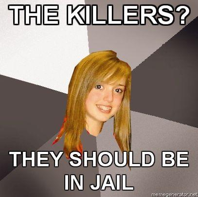 MUSICALLY-OBLIVIOUS-8TH-GRADER-THE-KILLERS-THEY-SHOULD-BE-IN-JAIL.jpg