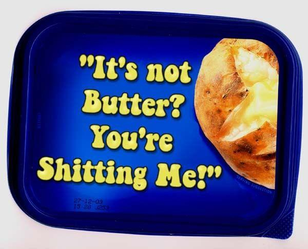 its-not-butter-youre-shitting-me-i-cant-believe-it1.jpg