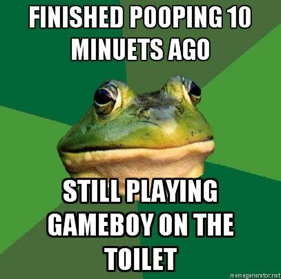 Foul-Bachelor-Frog-FINISHED-POOPING-10-MINUETS-AGO-STILL-PLAYING-GAMEBOY-ON-THE-TOILET.jpg