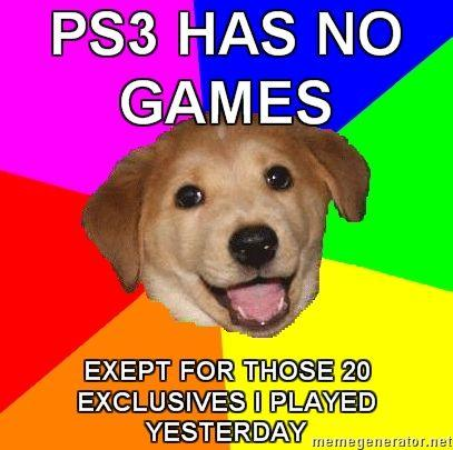 Advice-Dog-PS3-HAS-NO-GAMES-EXEPT-FOR-THOSE-20-EXCLUSIVES-I-PLAYED-YESTERDAY.jpg