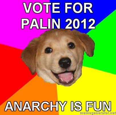 Advice-Dog-VOTE-FOR-PALIN-2012-ANARCHY-IS-FUN.jpg