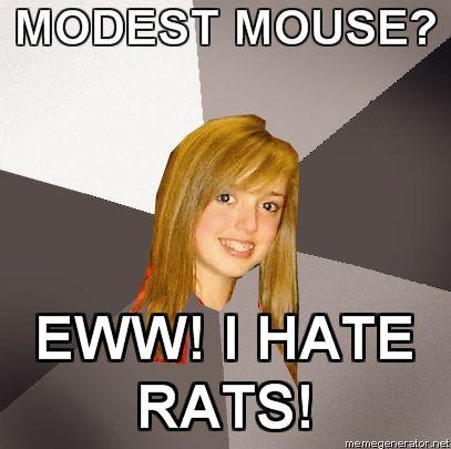 MUSICALLY-OBLIVIOUS-8TH-GRADER-MODEST-MOUSE-EWW-I-HATE-RATS.jpg