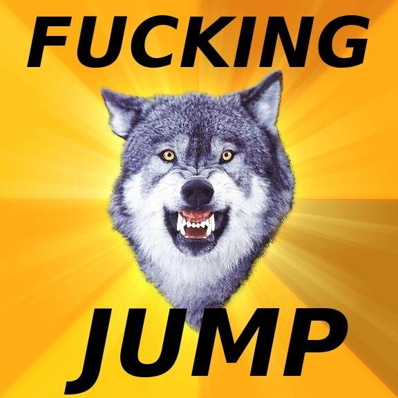 Fucking_Jump_Courage_Wolf.jpeg