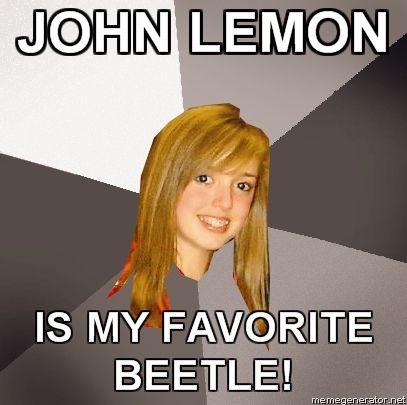 MUSICALLY-OBLIVIOUS-8TH-GRADER-JOHN-LEMON-IS-MY-FAVORITE-BEETLE.jpg