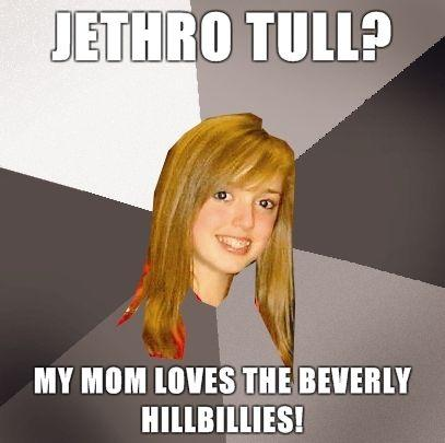 Musically-Oblivious-8th-Grader-Jethro-Tull-My-mom-loves-the-Beverly-Hillbillies.jpg