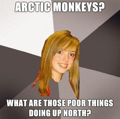 Musically-Oblivious-8th-Grader-arctic-monkeys-what-are-those-poor-things-doing-up-north.jpg