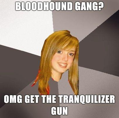 Musically_Oblivious_8th_Grader_-_Bloodhound_gang_omg_Get_the_tranquilizer_gun.jpg