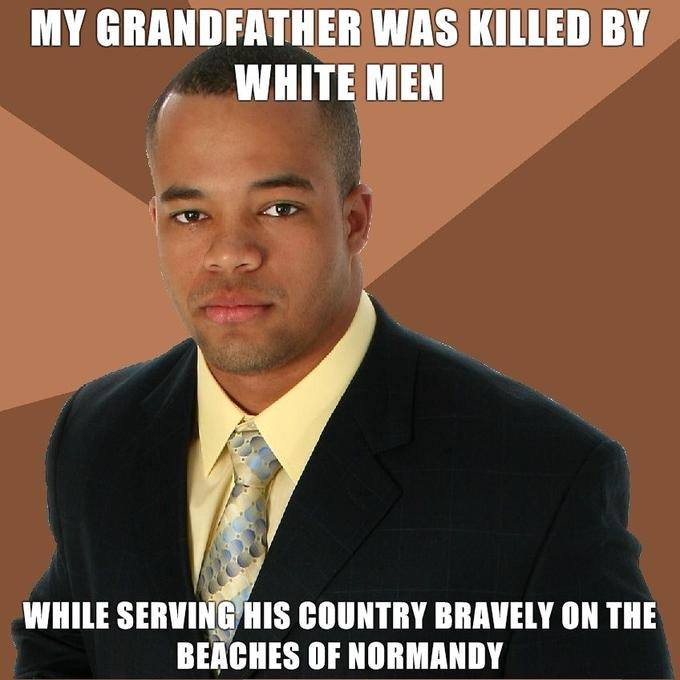 Successful-Negro-My-grandfather-was-killed-by-white-men-while-serving-his-country-bravely-on-the-beaches-of-Normandy.jpg
