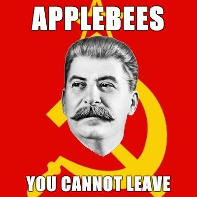 Stalin-Says-applebees-you-cannot-leave.jpg