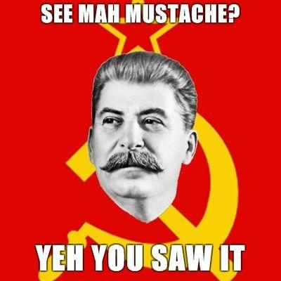 Stalin-Says-See-mah-mustache-yeh-you-saw-it.jpg