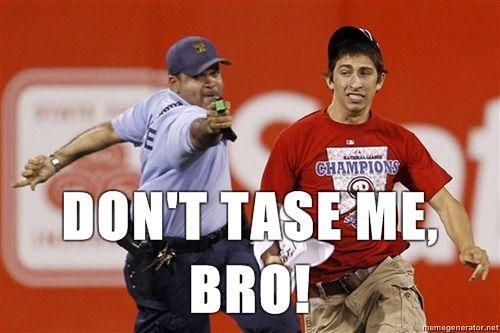 Dont-Tase-Me-Bro-Dont-Tase-me.jpg