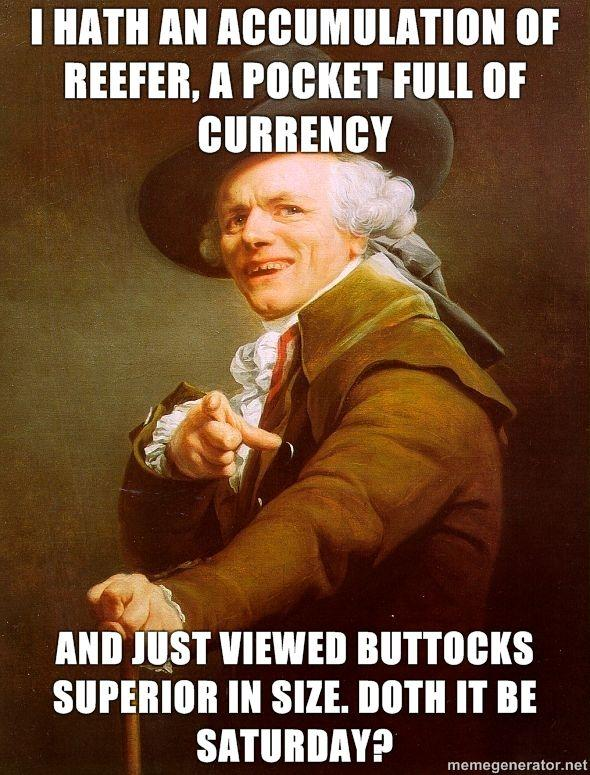 Joseph-Ducreux-I-Hath-An-Accumulation-of-Reefer-A-Pocket-Full-of-Currency-And-Just-Viewed-Buttocks-Superior-in-Size-Doth-it-be-Saturday.jpg