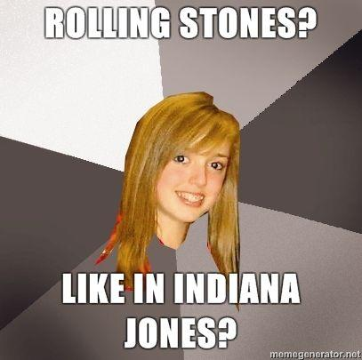Musically-Oblivious-8th-Grader-Rolling-Stones-Like-in-Indiana-Jones.jpg