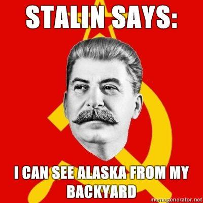 Stalin-Says-Stalin-says-I-can-see-Alaska-from-my-backyard.jpg
