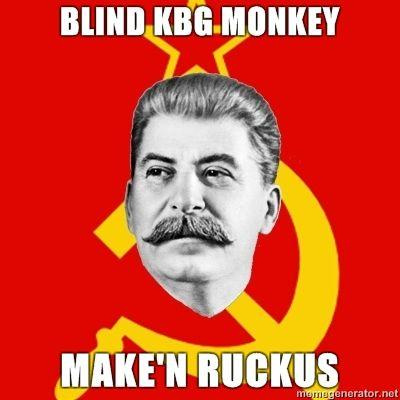 Stalin-Says-BLIND-KBG-MONKEY-MAKEN-RUCKUS.jpg
