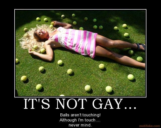 its-not-gay-gay-tennis-balls-not-touching-demotivational-poster-1262429214.jpg