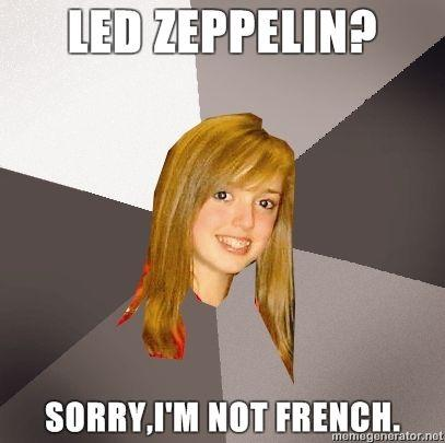 Musically-Oblivious-8th-Grader-led-zeppelin-sorryim-not-french.jpg