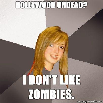 Musically-Oblivious-8th-Grader-HOLLYWOOD-UNDEAD-I-dont-like-zombies.jpg