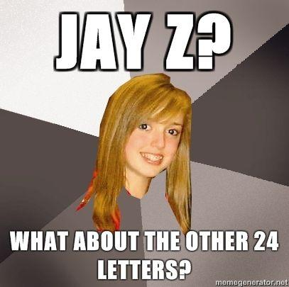 Musically-Oblivious-8th-Grader-Jay-z-What-about-the-other-24-letters.jpg