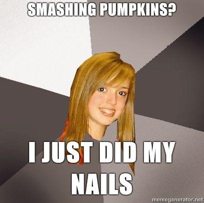 Musically-Oblivious-8th-Grader-Smashing-Pumpkins-I-just-did-my-nails.jpg