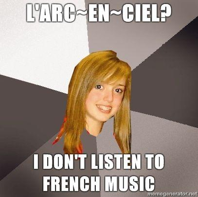 Musically-Oblivious-8th-Grader-Larcenciel-I-dont-listen-to-french-music.jpg