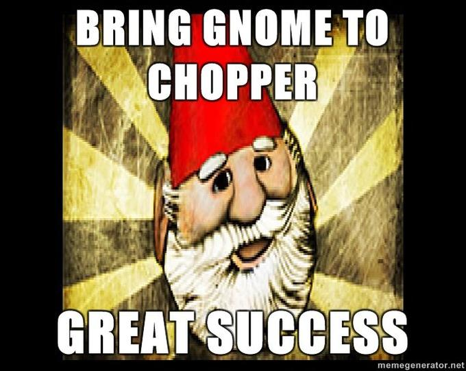 Gnome-Chompski-bring-gnome-to-chopper-great-success.jpg