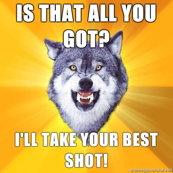 Courage-Wolf-Is-that-all-you-got-Ill-take-your-best-shot.jpg