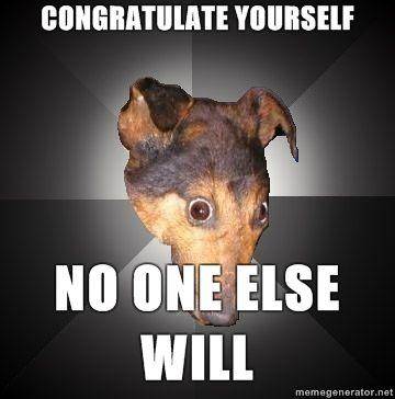 Depression-Dog-congratulate-yourself-no-one-else-will.jpg