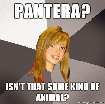 Musically-Oblivious-8th-Grader-Pantera-Isnt-that-some-kind-of-animal.jpg
