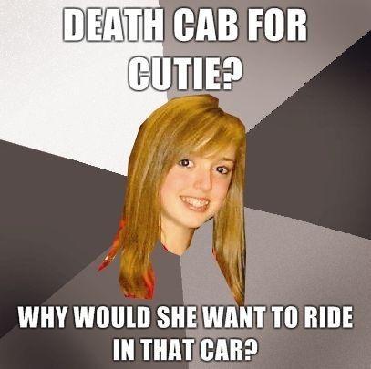 Death-cab-for-cutie-Why-would-she-want-to-ride-in-that-car.jpg