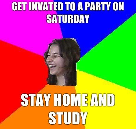 get-invated-to-a-party-on-saturday-stay-home-and-study.jpg