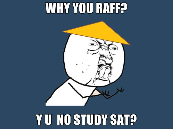WHY-YOU-RAFF-Y-U-NO-STUDY-SAT_Racist_Edition.jpg