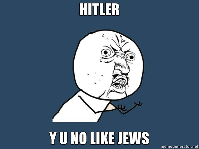 HITLER-Y-U-NO-LIKE-JEWS.jpg