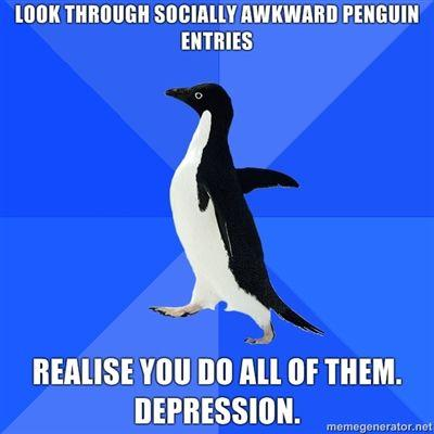 Look-through-socially-awkward-penguin-entries-Realise-you-do-all-of-them-Depression.jpg