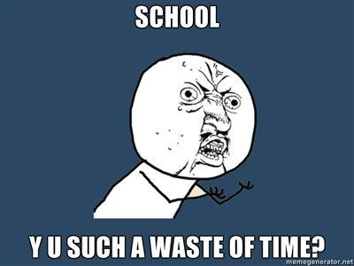 School-y-u-such-a-waste-of-time.jpg
