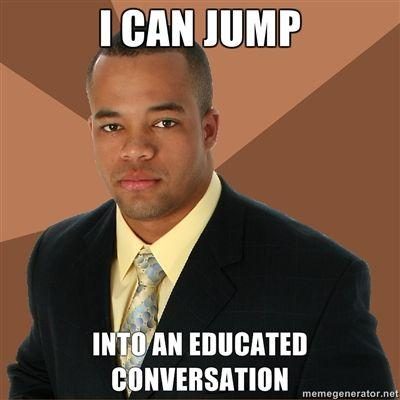 I-can-jump-into-an-educated-conversation.jpg