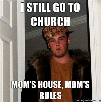 i-still-go-to-church-moms-house-moms-rules.jpg
