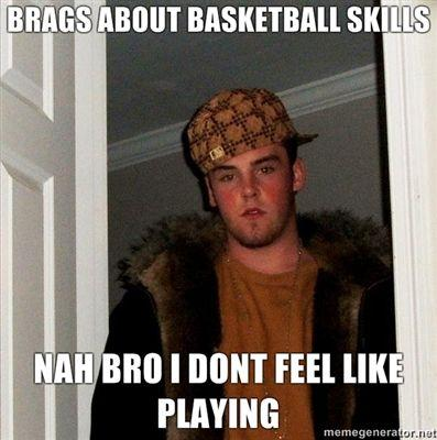 Brags-about-basketball-skills-NAH-BRO-I-DONT-FEEL-LIKE-PLAYING.jpg