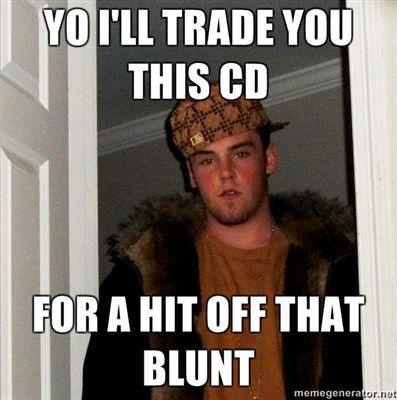 Yo-Ill-trade-you-this-cd-for-a-hit-off-that-blunt.jpg