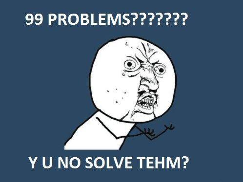 99problemsy_u_no.jpg