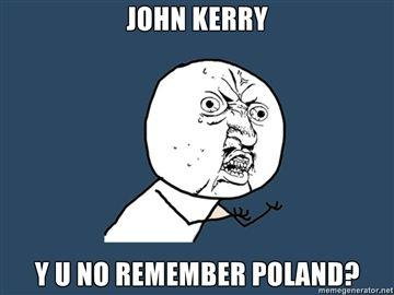 JOHN-KERRY-Y-U-NO-REMEMBER-POLAND.jpg