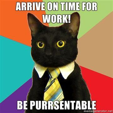 Arrive-on-time-for-work-be-Purrsentable.jpg