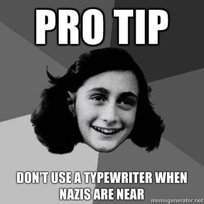 PRO-TIP-DONT-USE-A-TYPEWRITER-WHEN-NAZIS-ARE-NEAR.jpg