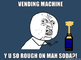 VENDING-MACHINE-Y-U-SO-ROUGH-ON-MAH-SODA.png